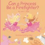Can a Princess Be a Firefighter? - Mateya Arkova, Carole P. Roman