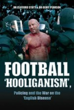 Football 'Hooliganism': Policing and the War on the 'English Disease' - Stott, Clifford Stott
