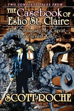The Gibbering Mr. Cravat ~ The Current Killer: The Casebook of Esho St. Claire - Scott Roche, John McCarthy