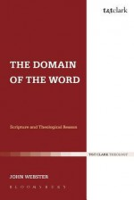 The Domain of the Word: Scripture and Theological Reason - John Webster