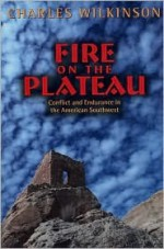 Fire on the Plateau: Conflict And Endurance In The American Southwest - Charles Wilkinson