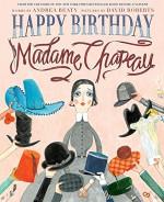 Happy Birthday, Madame Chapeau - Andrea Beaty, David Roberts