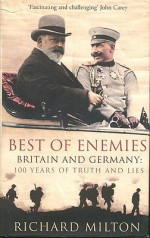 Best of Enemies: Britain and Germany: 100 Years of Truth and Lies - Richard Milton