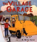 The Village Garage (Christy Ottaviano Books) - G. Brian Karas