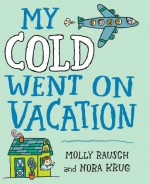 My Cold Went On Vacation - Molly Rausch, Nora Krug