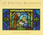 A Christmas Celebration: Traditions and Customs from Around the World - Pamela Kennedy, F. Lynne Bachleda