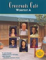Crossroads Cafe Worktext A: English Learning Program - K. Lynn Savage, Patricia Mooney Gonzalez, Mary McMullin