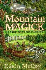 Mountain Magick: Folk Wisdom from the Heart of Appalachia - Edain McCoy