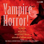 Vampire Horror! - John William Polidori, M.R. James, Francis Marion Crawford, Bill Wallis, Anthony Head, John Telfer, Cornelius Garrett