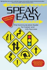Speak Easy: The Communication Guide For Career And Life Success - Cynthia Leeds Friedlander, Cynthia Leeds-Friedlander