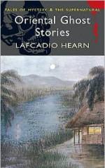 Oriental Ghost Stories - Lafcadio Hearn