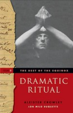 The Best of the Equinox, Vol. 2: Dramatic Ritual - Aleister Crowley, Lon Milo DuQuette