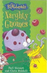 Naughty Gnomes - Paul Stewart, Chris Riddell