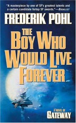 The Boy Who Would Live Forever: A Novel of Gateway - Frederik Pohl