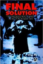 'Final Solution': Nazi Population Policy and the Murder of the European Jew - Götz Aly, Belinda Cooper, Allison Brown