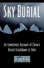 Sky Burial: An Eyewitness Account of China's Brutal Crackdown in Tibet - Blake Kerr, Dalai Lama XIV, Heinrich Harrer