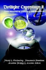 Twilight Crossings II - Sheri L. McGathy, Shannah Biondine, Jeanine Berry
