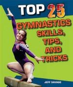 Top 25 Gymnastics Skills, Tips, and Tricks (Top 25 Sports Skills, Tips, and Tricks) - Jeff Savage