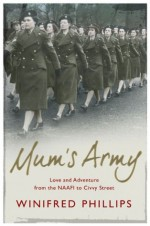 Mum's Army: Love and Adventure From the NAAFI to Civvy Street - Winifred Phillips