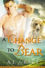 A Change To Bear (A BBW Shifter Romance) (Last of the Shapeshifters) - A.E. Grace, H.G. Hawley