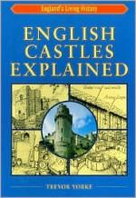 English Castles Explained - Trevor Yorke