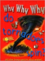 Why Why Why Do Tornadoes Spin? - Chris Oxlade