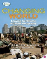 Changing World: Leaving Certificate Human Geography - Charles Hayes, Una Nation