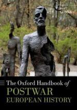 The Oxford Handbook of Postwar European History - Dan Stone