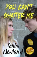 You Can't Shatter Me - Tahlia Newland