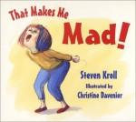 That Makes Me Mad! - Steven Kroll, Christine Davenier
