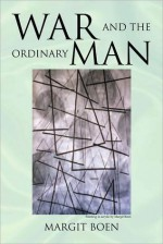 War and the Ordinary Man - Margit Boen