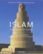 Islam: Early Architecture from Baghdad to Jerusalem and Cordoba - Henri Stierlin, Anne Stierlin