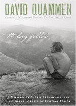 The Long Follow: J. Michael Fay's Epic Trek Across the Last Great Forests of Central Africa - David Quammen