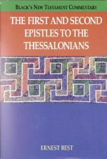The First and Second Epistles to the Thessalonians - Ernest Best