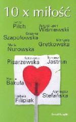 10 x miłość - Janusz Leon Wiśniewski, Agnieszka Stefańska, Maria Nurowska, Jerzy Pilch, Tomasz Jastrun, Manuela Gretkowska, Katarzyna Pisarzewska, Izabela Filipiak, Grażyna Szapołowska, Hanna Bakuła