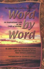 Word by Word: An Inspirational Look at the Craft of Writing - John Tullius, Elizabeth Engstrom
