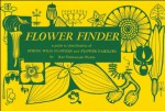 Flower Finder: A Guide to the Identification of Spring Wild Flowers and Flower Families East of the Rockies and North of the Smokies, Exclusive of Trees and Shrubs - May Theilgaard Watts