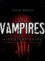 Vampires: A Hunter's Guide (Dark) - Steve White