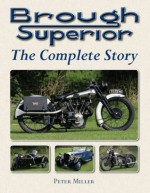 Brough Superior: The Complete Story - Peter Miller