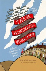 These Wonderful Rumours!: A Young Schoolteacher's Wartime Diaries - May Smith, Duncan Marlor, Juliet Gardiner