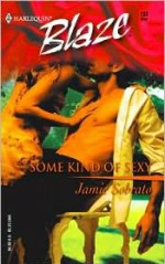Some Kind of Sexy (Harlequin Blaze #133) - Jamie Sobrato