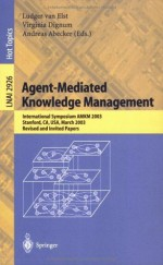 Agent-Mediated Knowledge Management: International Symposium AMKM 2003, Stanford, CA, USA, March 24-26, 2003, Revised and Invited Papers (Lecture Notes ... / Lecture Notes in Artificial Intelligence) - Ludger van Elst, Virginia Dignum, Andreas Abecker
