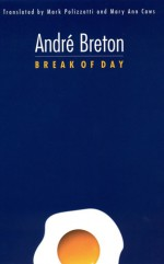 Break of Day - André Breton, Mark Polizzotti, Mary Ann Caws