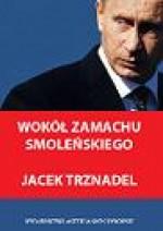 Wokół zamachu smoleńskiego - Jacek Trznadel