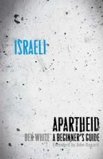 Israeli Apartheid: A Beginner's Guide - Ben White
