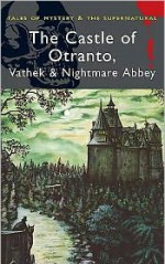 The Castle of Otranto, Vathek & Nightmare Abbey - Horace Walpole, William Beckford, Thomas Love Peacock, David Stuart Davies
