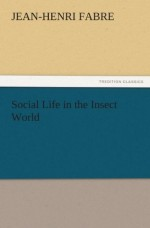 Social Life in the Insect World (TREDITION CLASSICS) - Jean-Henri Fabre