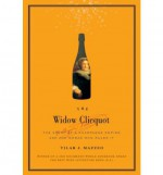 The Widow Clicquot: The Story of a Champagne Empire and the Woman Who Ruled It - Tilar J. Mazzeo