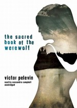 The Sacred Book of the Werewolf - Victor Pelevin, Andrew Bromfield, Cassandra Campbell