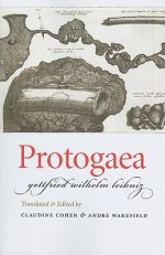 Protogaea - Gottfried Wilhelm Leibniz, Claudine Cohen, Andre Wakefield